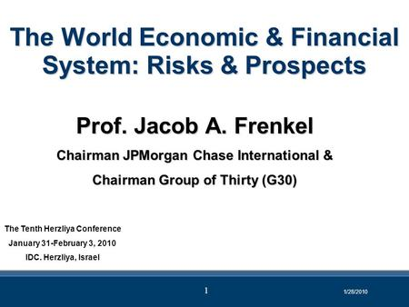 The World Economic & Financial System: Risks & Prospects Prof. Jacob A. Frenkel Chairman JPMorgan Chase International & Chairman Group of Thirty (G30)