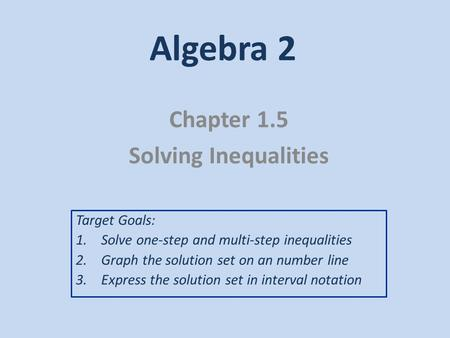 Chapter 1.5 Solving Inequalities
