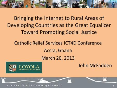 Bringing the Internet to Rural Areas of Developing Countries as the Great Equalizer Toward Promoting Social Justice Catholic Relief Services ICT4D Conference.