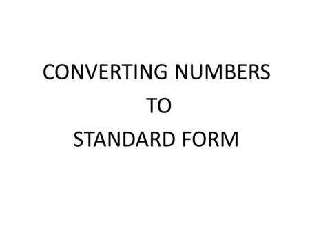 CONVERTING NUMBERS TO STANDARD FORM