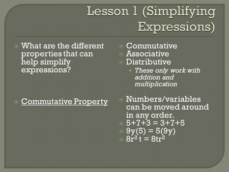  What are the different properties that can help simplify expressions?  Commutative Property  Commutative  Associative  Distributive These only work.