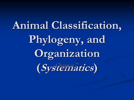 Animal Classification, Phylogeny, and Organization (Systematics)