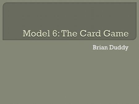 Brian Duddy.  Two players, X and Y, are playing a card game- goal is to find optimal strategy for X  X has red ace (A), black ace (A), and red two (2)