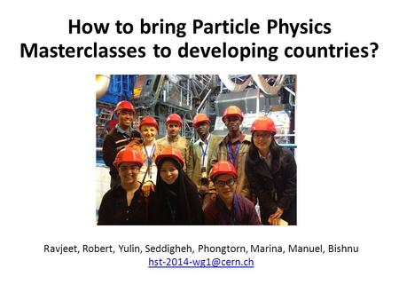 Ravjeet, Robert, Yulin, Seddigheh, Phongtorn, Marina, Manuel, Bishnu  How to bring Particle Physics Masterclasses.