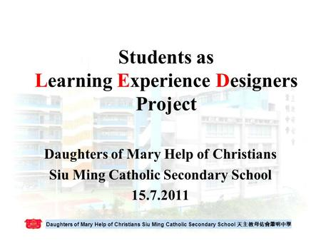 Daughters of Mary Help of Christians Siu Ming Catholic Secondary School 天主教母佑會蕭明中學 Students as Learning Experience Designers Project Daughters of Mary.