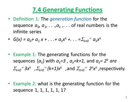 7.4 Generating Functions Definition 1: The generation function for the sequence a 0, a 1,...,a k,... of real numbers is the infinite series G(x) = a 0.