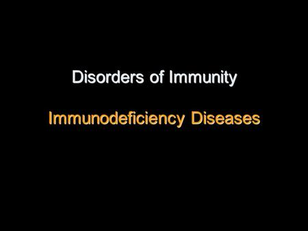 Disorders of Immunity Immunodeficiency Diseases. Objectives. Define immunodeficiency. Differentiate between primary and secondary immunodeficiency. List.