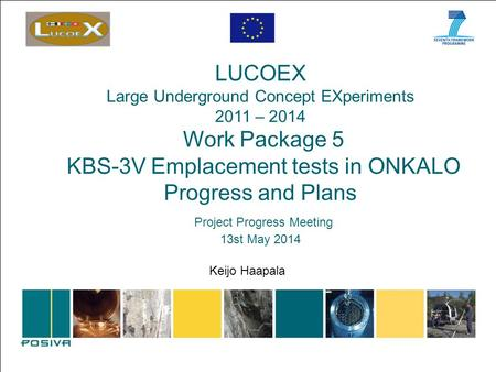 LUCOEX Large Underground Concept EXperiments 2011 – 2014 Work Package 5 KBS-3V Emplacement tests in ONKALO Progress and Plans Project Progress Meeting.