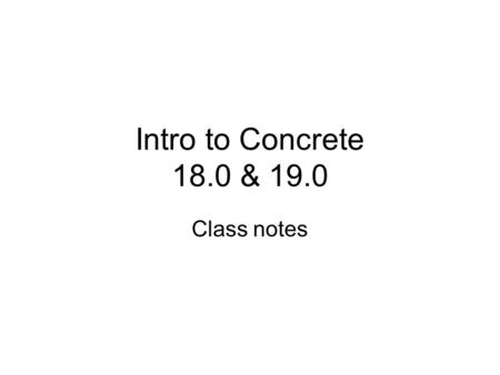 Intro to Concrete 18.0 & 19.0 Class notes.
