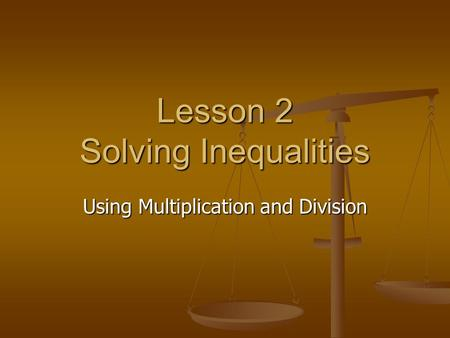 Lesson 2 Solving Inequalities