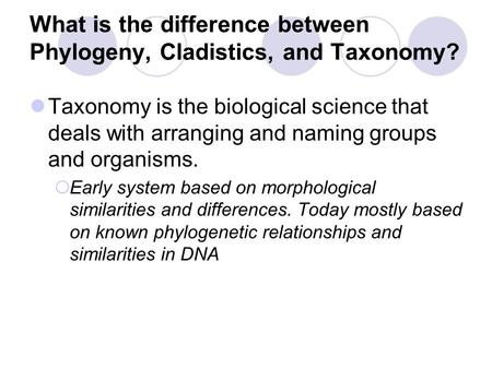 What is the difference between Phylogeny, Cladistics, and Taxonomy? Taxonomy is the biological science that deals with arranging and naming groups and.