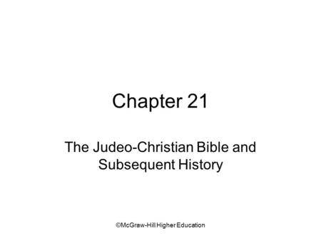 ©McGraw-Hill Higher Education Chapter 21 The Judeo-Christian Bible and Subsequent History.