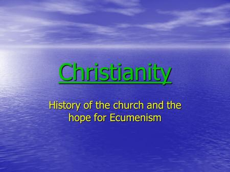 Christianity History of the church and the hope for Ecumenism.
