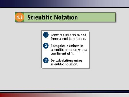 Martin-Gay, Beginning Algebra, 5ed 22 In many fields of science we encounter very large or very small numbers. Scientific notation is a convenient shorthand.