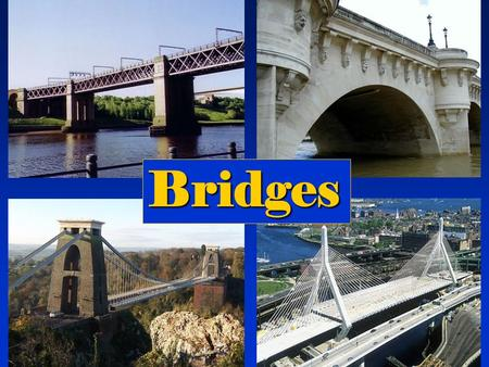 Bridges. There are three major types of bridges: arch bridge suspension bridge beam bridge.