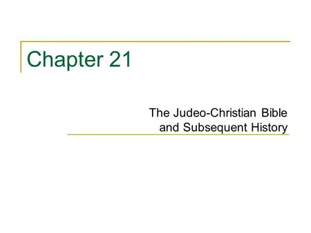 Chapter 21 The Judeo-Christian Bible and Subsequent History.