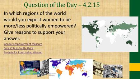 Question of the Day – 4.2.15 In which regions of the world would you expect women to be more/less politically empowered? Give reasons to support your answer.