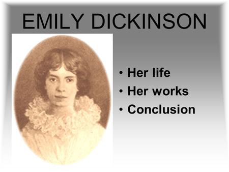 EMILY DICKINSON Her life Her works Conclusion Dickinson was born in Amherst,