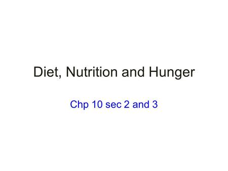 Diet, Nutrition and Hunger Chp 10 sec 2 and 3. Terms/Concepts Factors that influence food consumption –Level of Development –Physical Conditions –Cultural.