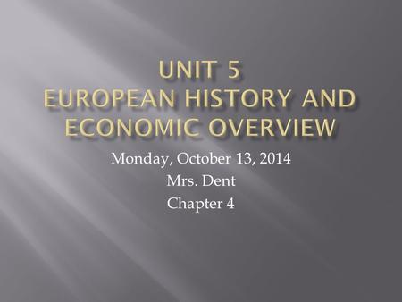 Monday, October 13, 2014 Mrs. Dent Chapter 4.  Greek Empire (first democracy)  Roman Empire (Catholic Church)  Vikings & United Kingdom's Empire (parliament)