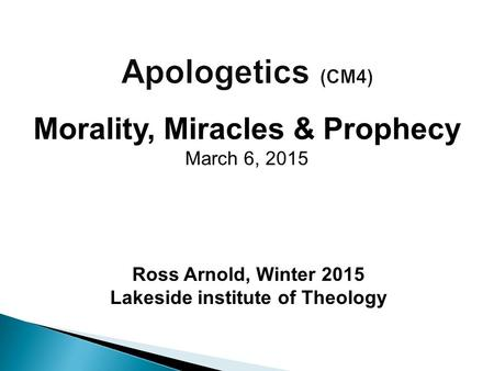 Ross Arnold, Winter 2015 Lakeside institute of Theology Morality, Miracles & Prophecy March 6, 2015.