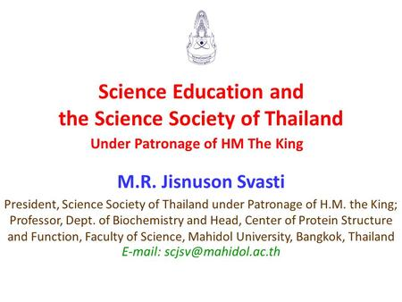 Science Education and the Science Society of Thailand Under Patronage of HM The King M.R. Jisnuson Svasti President, Science Society of Thailand under.