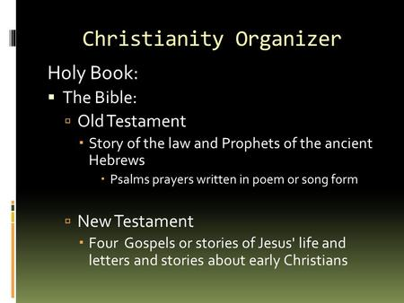 Christianity Organizer Holy Book:  The Bible:  Old Testament  Story of the law and Prophets of the ancient Hebrews  Psalms prayers written in poem.