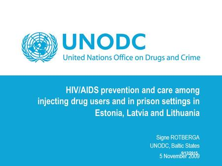 HIV/AIDS prevention and care among injecting drug users and in prison settings in Estonia, Latvia and Lithuania Signe ROTBERGA UNODC, Baltic States 5 November.