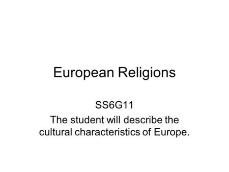 European Religions SS6G11 The student will describe the cultural characteristics of Europe.