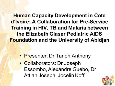 Human Capacity Development in Cote d'Ivoire: A Collaboration for Pre-Service Training in HIV, TB and Malaria between the Elizabeth Glaser Pediatric AIDS.