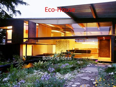 Eco-House Building Ideas. Alternative Energy Sources Solar Hydroelectric Wind Geothermal Nuclear Fuel/Cells Biomass Passive Heating/Cooling.