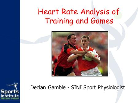 Heart Rate Analysis of Training and Games Declan Gamble - SINI Sport Physiologist.