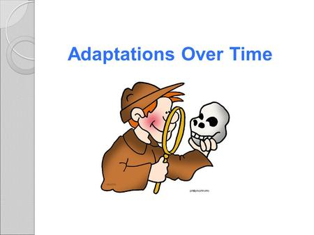 Adaptations Over Time. Lamark Theory of acquired characteristics Lamark said organisms acquired traits by using their bodies in new ways These new characteristics.