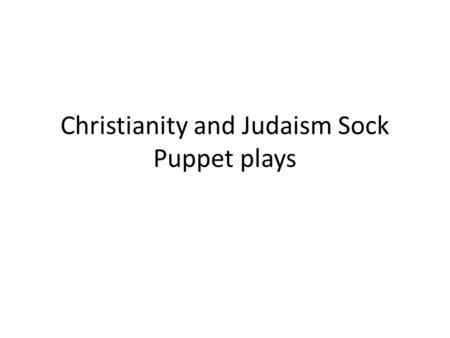 Christianity and Judaism Sock Puppet plays. The story of Judaism Moses and the Exodus The Promised Land and Persecution and Creation of Israel Jewish.