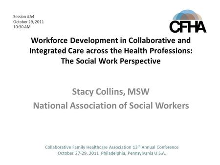 Workforce Development in Collaborative and Integrated Care across the Health Professions: The Social Work Perspective Stacy Collins, MSW National Association.