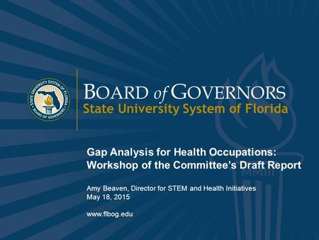 Www.flbog.edu B OARD of G OVERNORS State University System of Florida 1 B OARD of G OVERNORS State University System of Florida Gap Analysis for Health.