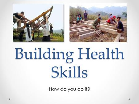 Building Health Skills How do you do it?. Health Skills Health Skills, or Life skills, are specific tools and strategies that help you maintain, protect.
