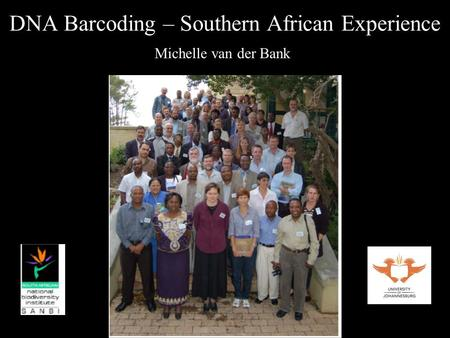 DNA Barcoding – Southern African Experience Michelle van der Bank.