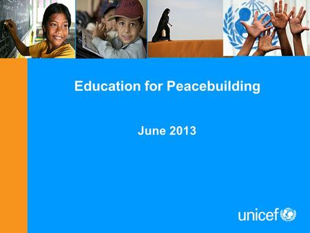 Education for Peacebuilding June 2013. Why should Educators be interested in peacebuilding? Over 1 billion children under 18 live in areas affected by.