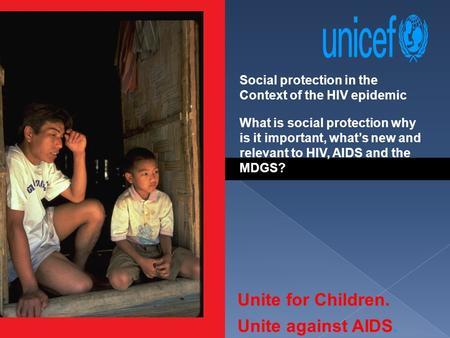 Social protection in the Context of the HIV epidemic What is social protection why is it important, what's new and relevant to HIV, AIDS and the MDGS?