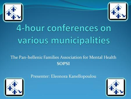 The Pan-hellenic Families Association for Mental Health SOPSI Presenter: Eleonora Kanellopoulou.