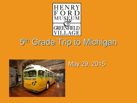 5 th Grade Trip to Michigan May 29, 2015. Before  All students, teachers, and parent chaperones should be here no later then 6:30 A.M.