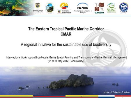 The Eastern Tropical Pacific Marine Corridor CMAR A regional initiative for the sustainable use of biodiversity Inter-regional Workshop on Broad-scale.