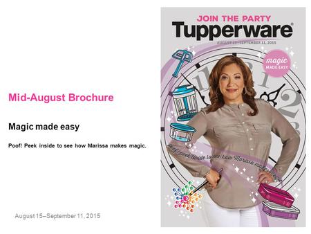 Mid-August Brochure August 15–September 11, 2015 Magic made easy Poof! Peek inside to see how Marissa makes magic.