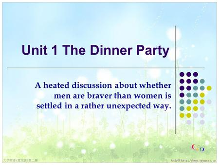 Unit 1 The Dinner Party A heated discussion about whether men are braver than women is settled in a rather unexpected way.