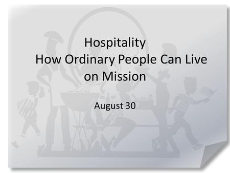 Hospitality How Ordinary People Can Live on Mission August 30.