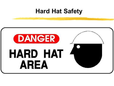 Hard Hat Safety Today we are going to talk about hardhat safety.