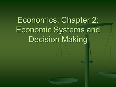 Economics: Chapter 2: Economic Systems and Decision Making