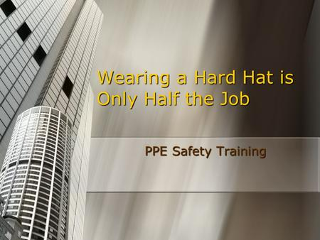 Wearing a Hard Hat is Only Half the Job PPE Safety Training.