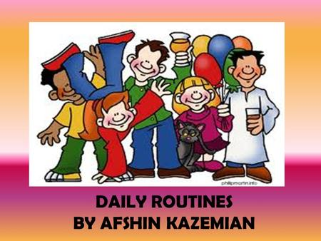 B DAILY ROUTINES BY AFSHIN KAZEMIAN. HAVE BREAKFAST.